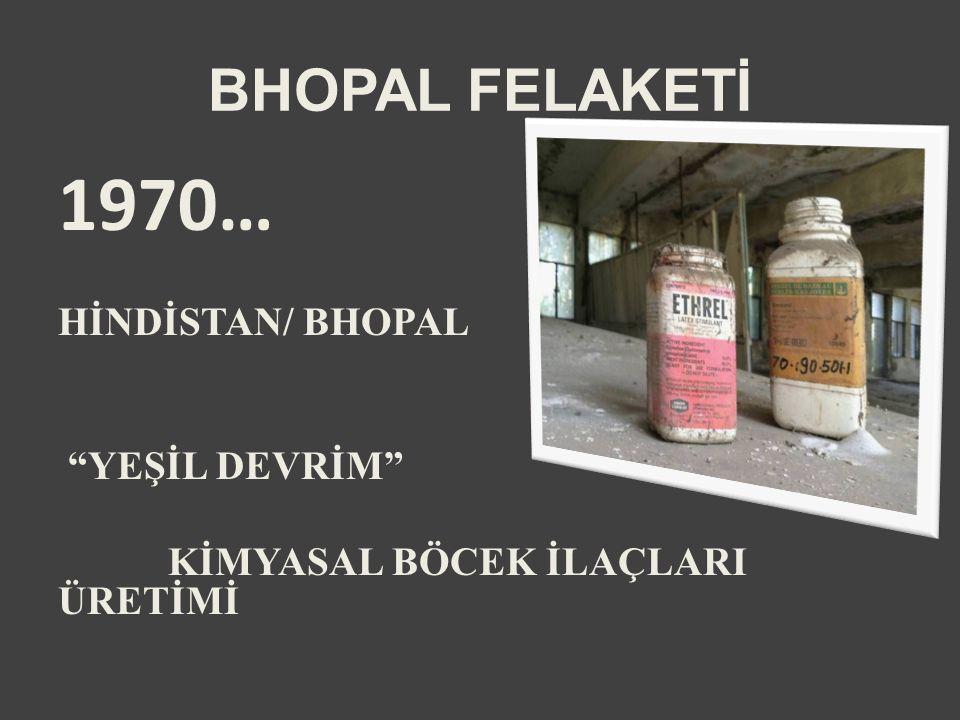 BHOPAL FELAKETİ 1970… HİNDİSTAN/ BHOPAL YEŞİL DEVRİM KİMYASAL BÖCEK İLAÇLARI ÜRETİMİ