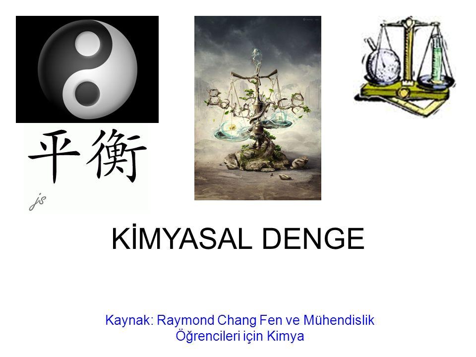 KİMYASAL DENGE Kaynak: Raymond Chang Fen ve Mühendislik Öğrencileri için Kimya