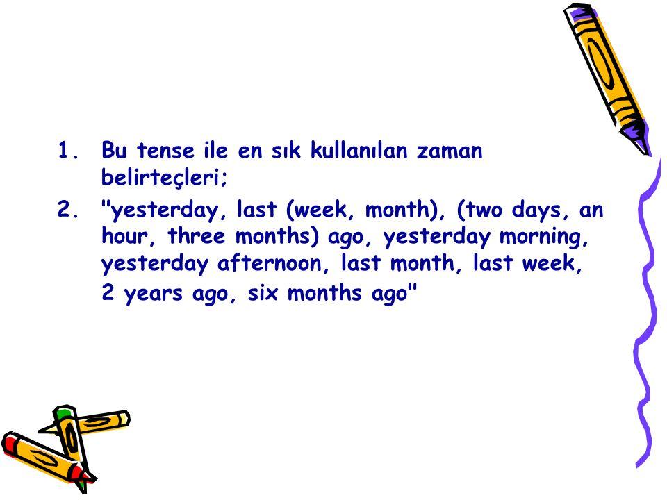 1.Bu tense ile en sık kullanılan zaman belirteçleri; 2.