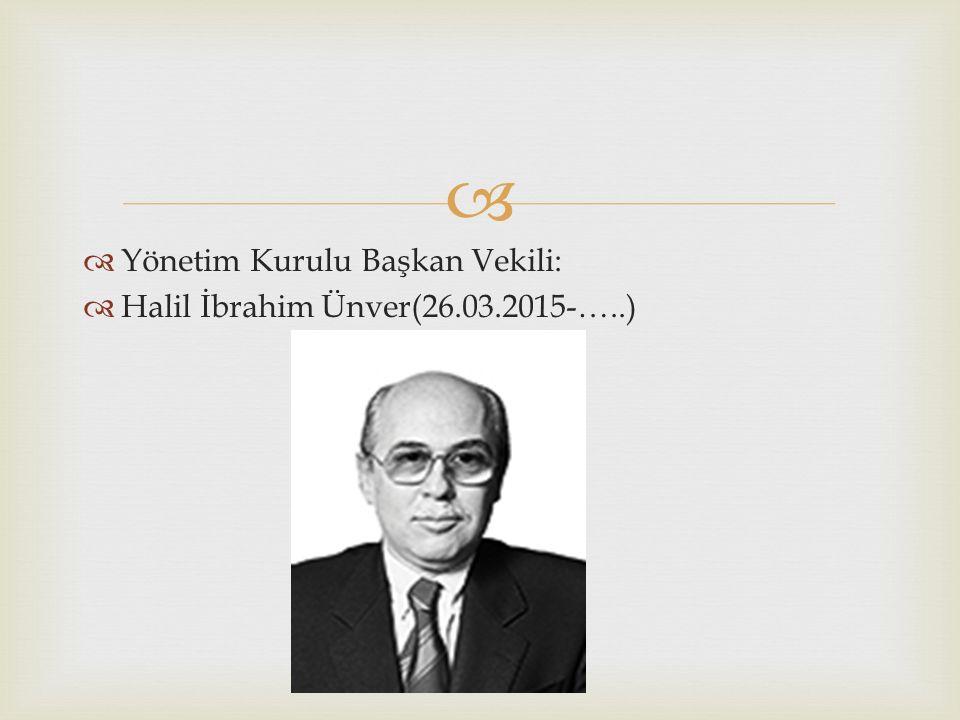  Yönetim Kurulu Başkan Vekili:  Halil İbrahim Ünver(26.03.2015-…..)
