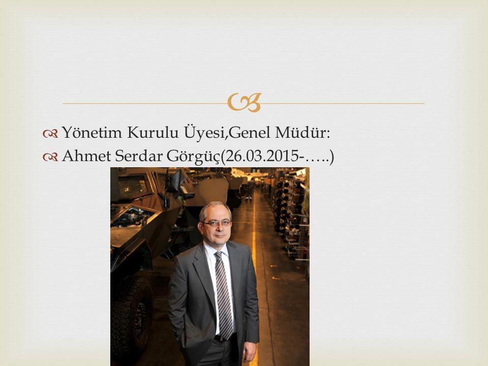   Yönetim Kurulu Üyesi,Genel Müdür:  Ahmet Serdar Görgüç(26.03.2015-…..)