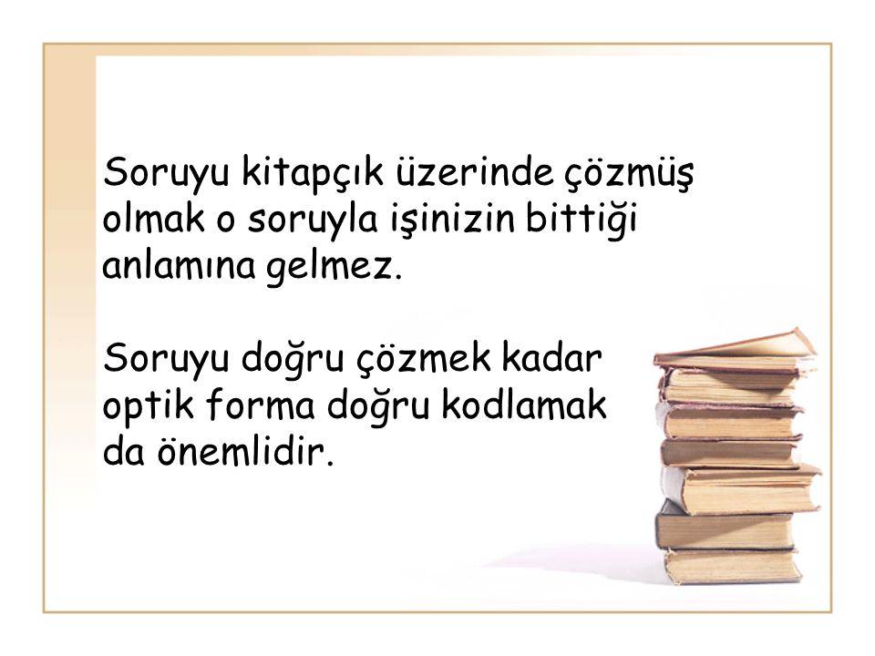 Soruyu kitapçık üzerinde çözmüş olmak o soruyla işinizin bittiği anlamına gelmez.