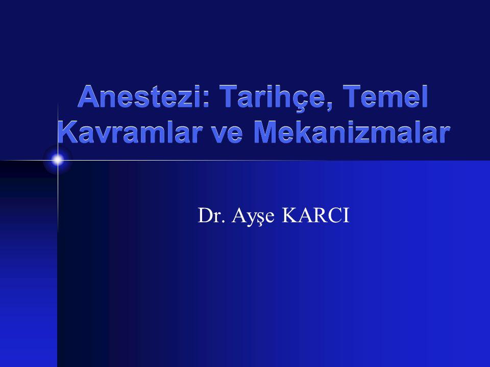 Anestezi: Tarihçe, Temel Kavramlar ve Mekanizmalar Dr. Ayşe KARCI