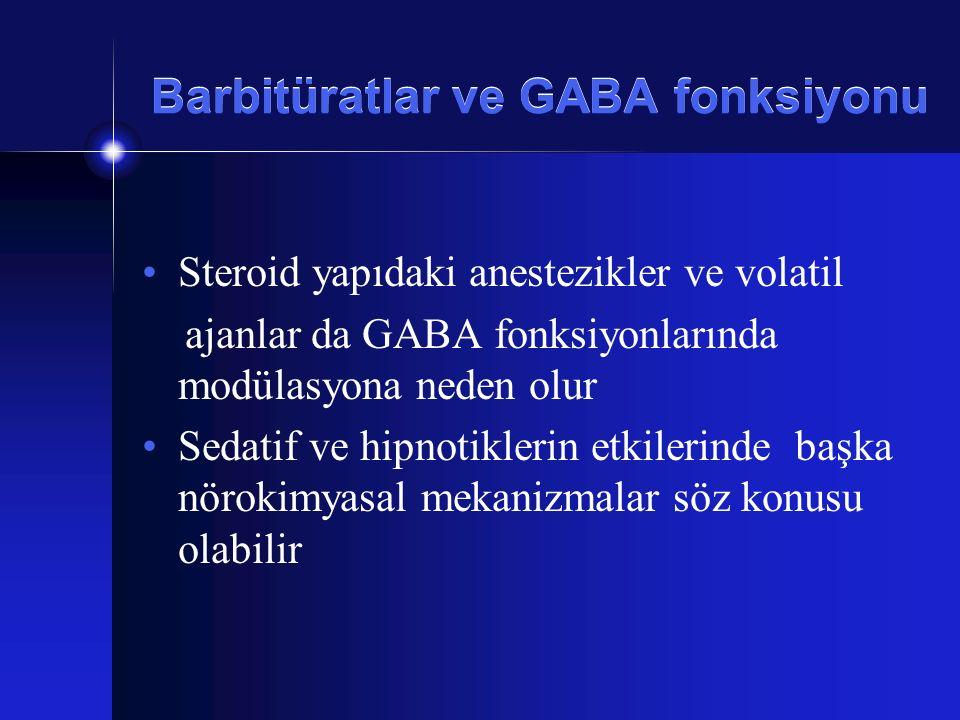 Barbitüratlar ve GABA fonksiyonu Steroid yapıdaki anestezikler ve volatil ajanlar da GABA fonksiyonlarında modülasyona neden olur Sedatif ve hipnotikl