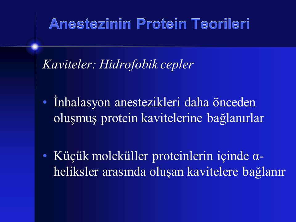 Anestezinin Protein Teorileri Kaviteler: Hidrofobik cepler İnhalasyon anestezikleri daha önceden oluşmuş protein kavitelerine bağlanırlar Küçük molekü