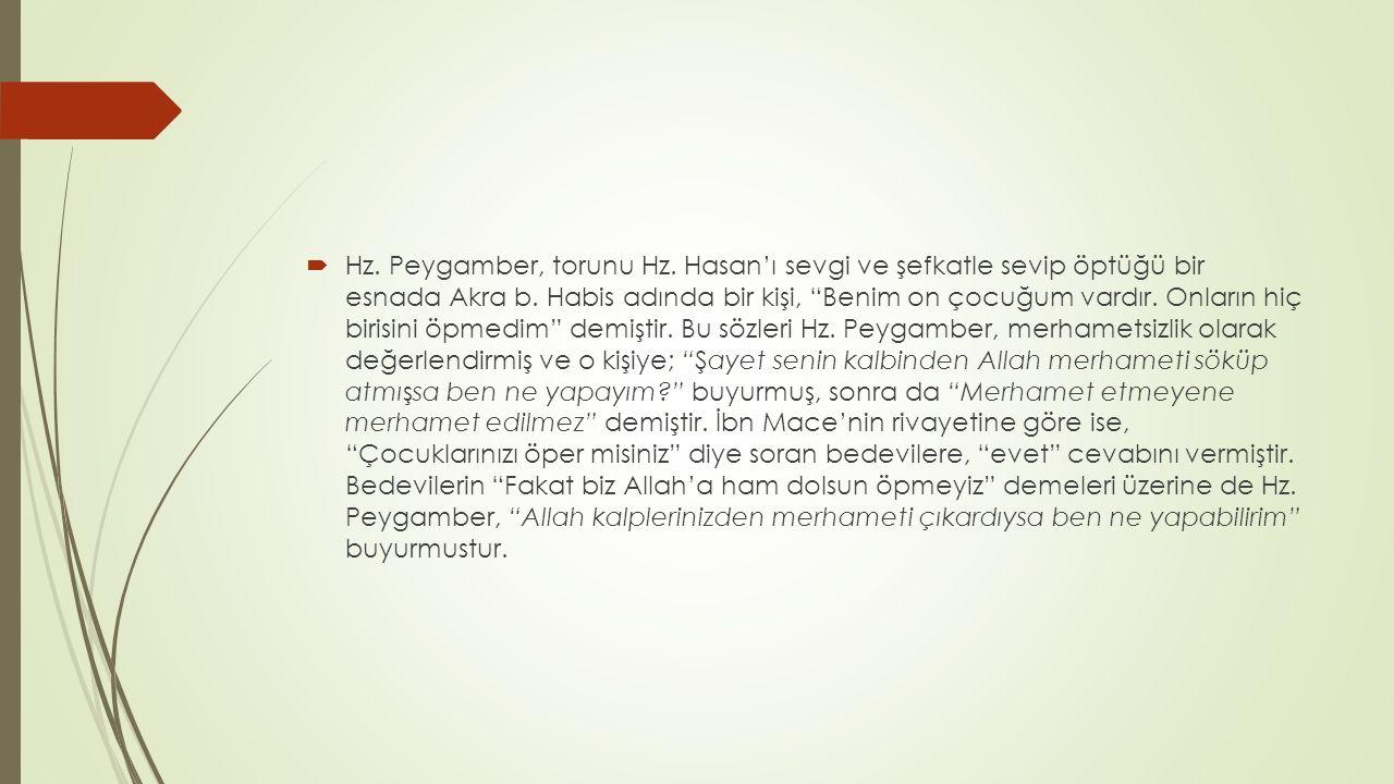  Hz.Peygamber, torunu Hz. Hasan'ı sevgi ve şefkatle sevip öptüğü bir esnada Akra b.