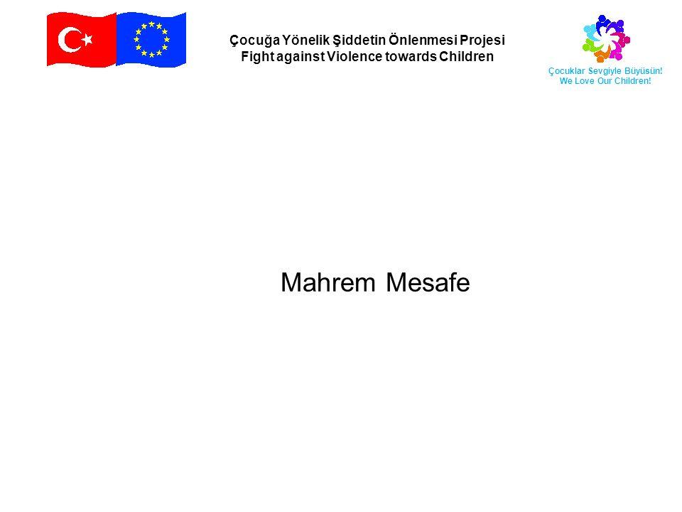 Çocuğa Yönelik Şiddetin Önlenmesi Projesi Fight against Violence towards Children Çocuklar Sevgiyle Büyüsün! We Love Our Children! Mahrem Mesafe