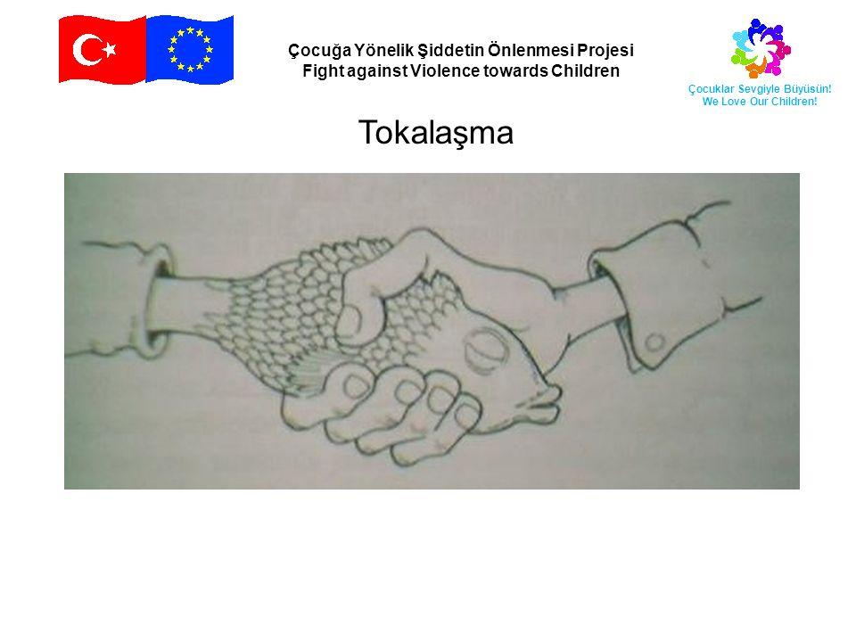 Çocuğa Yönelik Şiddetin Önlenmesi Projesi Fight against Violence towards Children Çocuklar Sevgiyle Büyüsün! We Love Our Children! Tokalaşma