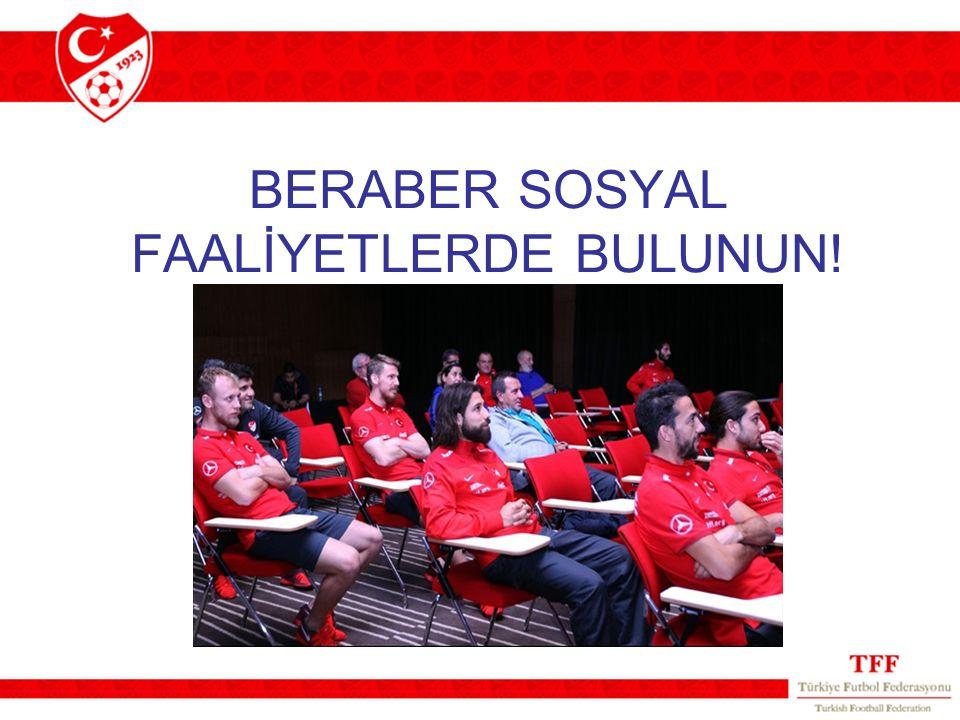 BERABER SOSYAL FAALİYETLERDE BULUNUN!