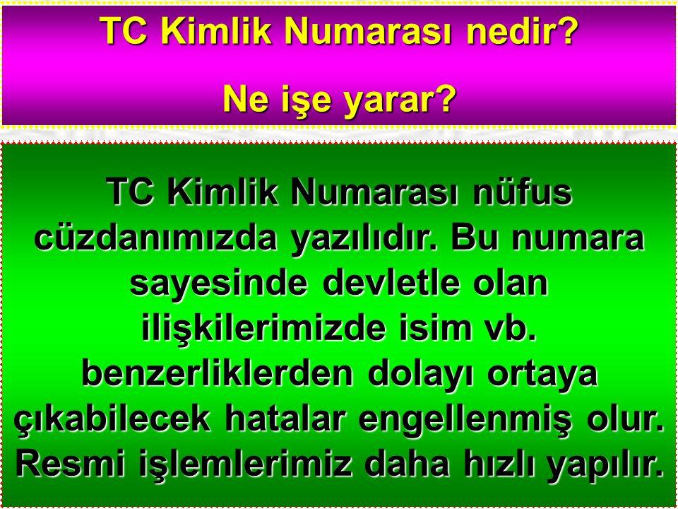 TC Kimlik Numarası nüfus cüzdanımızda yazılıdır. Bu numara sayesinde devletle olan ilişkilerimizde isim vb. benzerliklerden dolayı ortaya çıkabilecek
