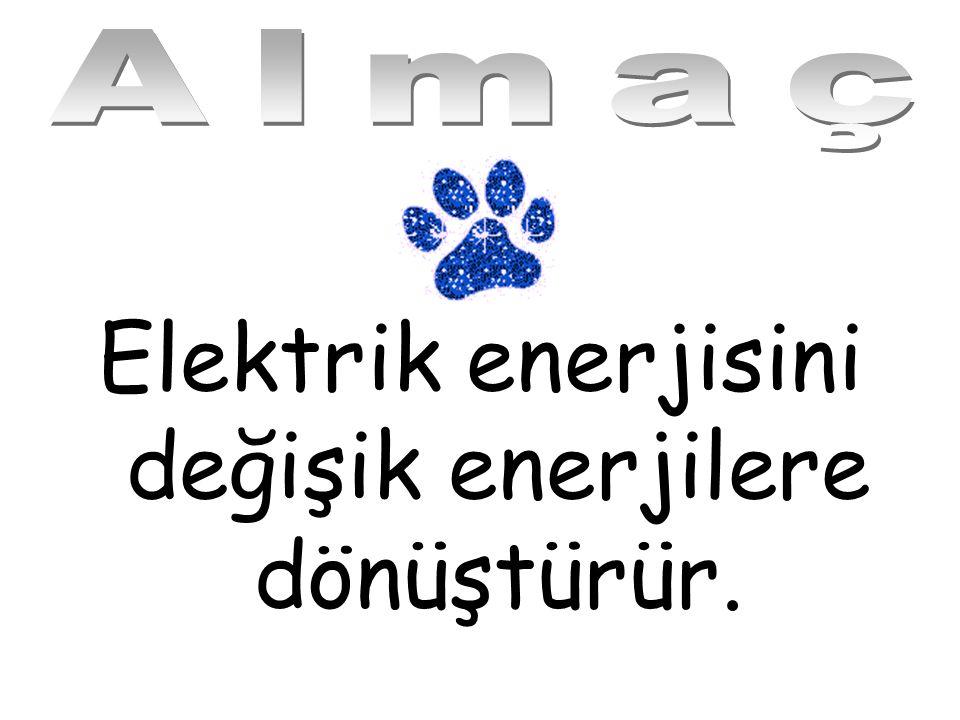Elektrik enerjisini değişik enerjilere dönüştürür.