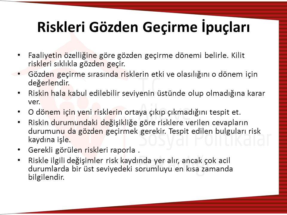 Riskleri Gözden Geçirme İpuçları Faaliyetin özelliğine göre gözden geçirme dönemi belirle.