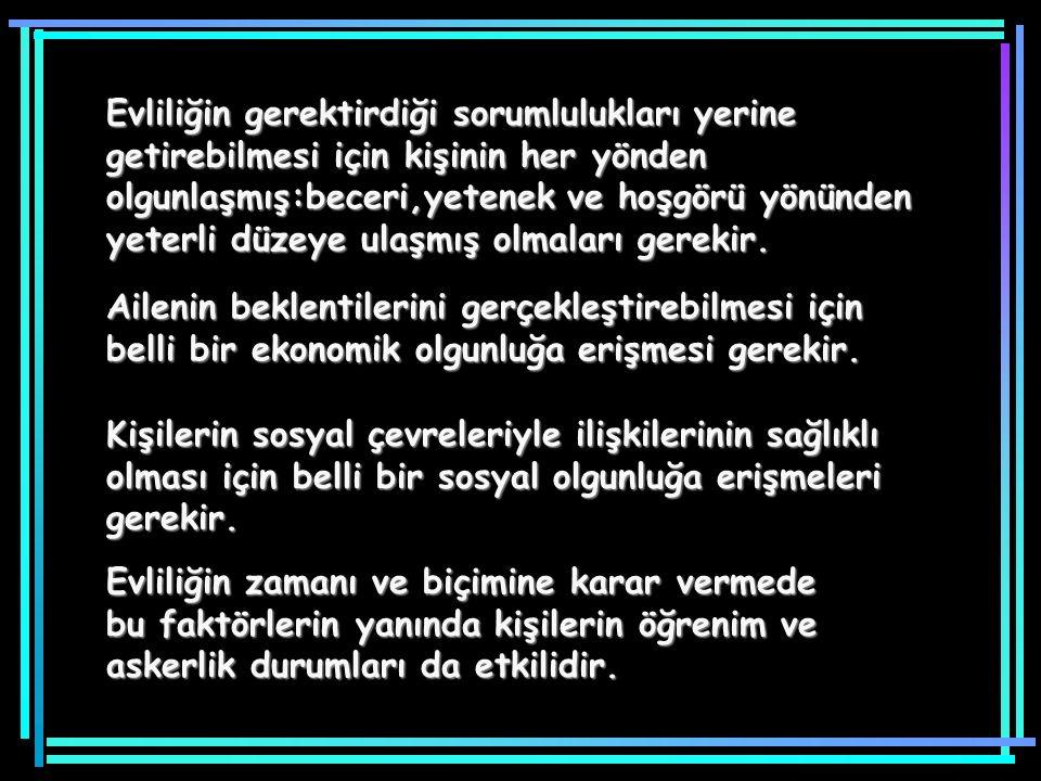 A-Evliliğe karar vermede etkisi olan faktörler: Türk medeni yasası ile evlenebilme yaşı erkeklerde 17 kadınlarda ise 15 tir.18 yaşından küçüklerin evl