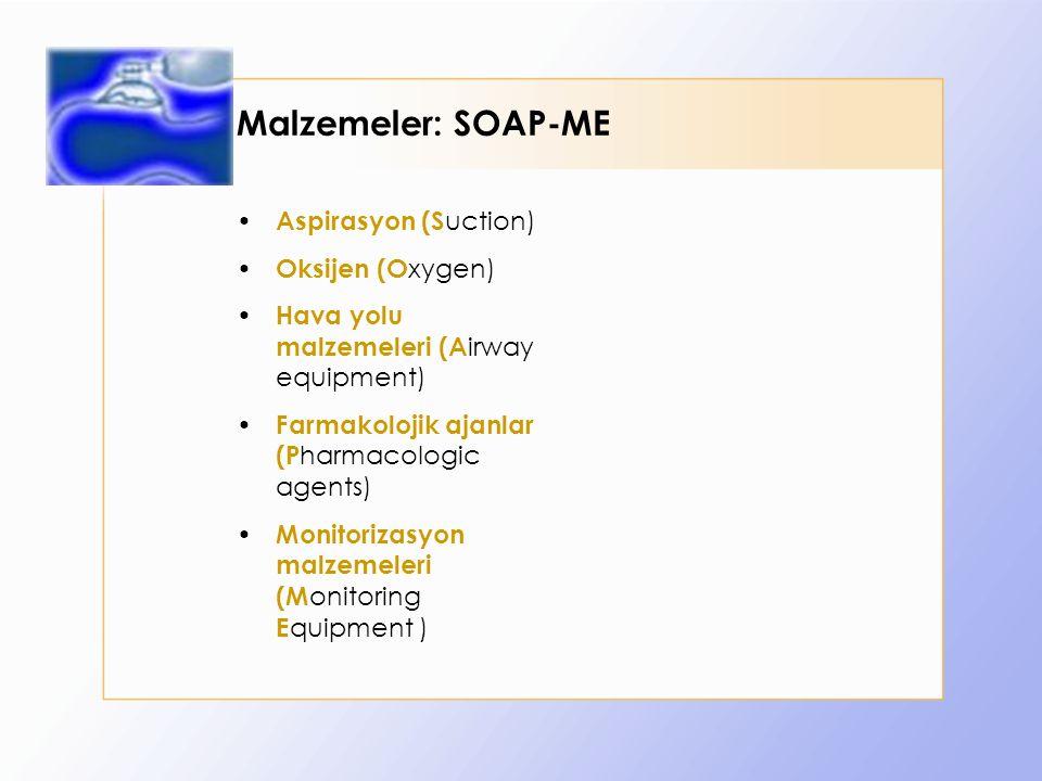 Malzemeler: SOAP-ME Aspirasyon (S uction) Oksijen (O xygen) Hava yolu malzemeleri (A irway equipment) Farmakolojik ajanlar (P harmacologic agents) Monitorizasyon malzemeleri (M onitoring E quipment )