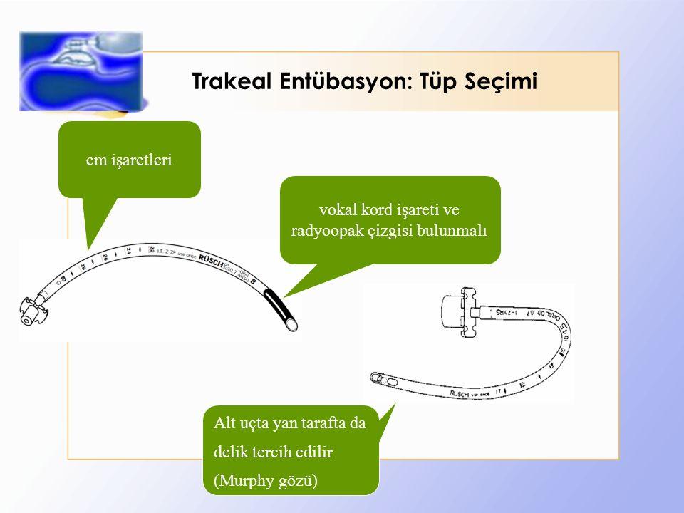 Trakeal Entübasyon: Tüp Seçimi Alt uçta yan tarafta da delik tercih edilir (Murphy gözü) vokal kord işareti ve radyoopak çizgisi bulunmalı cm işaretleri