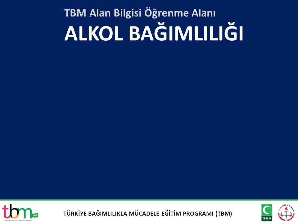 TBM Alan Bilgisi Öğrenme Alanı ALKOL BAĞIMLILIĞI TÜRKİYE BAĞIMLILIKLA MÜCADELE EĞİTİM PROGRAMI (TBM)