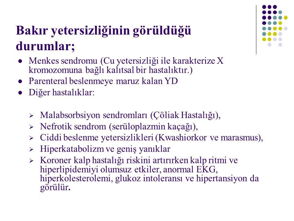 Bakır yetersizliğinin görüldüğü durumlar; Menkes sendromu (Cu yetersizliği ile karakterize X kromozomuna bağlı kalıtsal bir hastalıktır.) Parenteral b