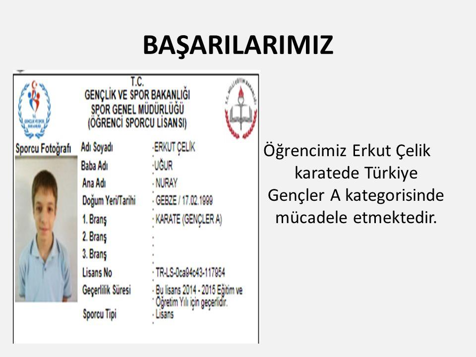 BAŞARILARIMIZ Öğrencimiz Erkut Çelik karatede Türkiye Gençler A kategorisinde mücadele etmektedir.