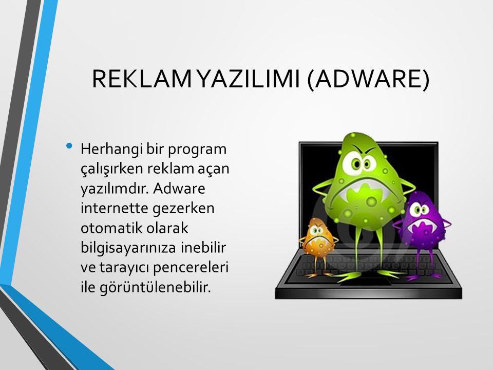 REKLAM YAZILIMI (ADWARE) Herhangi bir program çalışırken reklam açan yazılımdır. Adware internette gezerken otomatik olarak bilgisayarınıza inebilir v