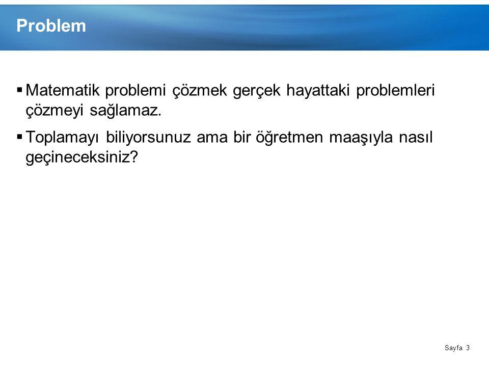 Sayfa 3 Problem  Matematik problemi çözmek gerçek hayattaki problemleri çözmeyi sağlamaz.