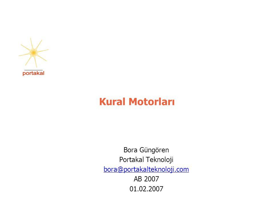 Kural Motorları Bora Güngören Portakal Teknoloji bora@portakalteknoloji.com AB 2007 01.02.2007