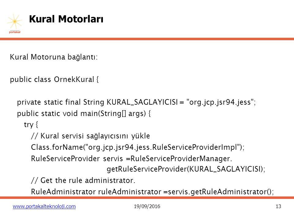 13 www.portakalteknoloji.com19/09/2016 Kural Motorları Kural Motoruna ba ğ lantı: public class OrnekKural { private static final String KURAL_SAGLAYICISI = org.jcp.jsr94.jess ; public static void main(String[] args) { try { // Kural servisi sa ğ layıcısını yükle Class.forName( org.jcp.jsr94.jess.RuleServiceProviderImpl ); RuleServiceProvider servis =RuleServiceProviderManager.