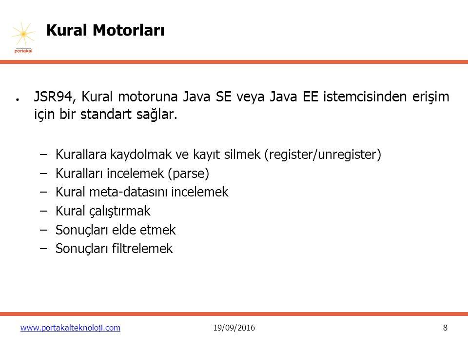 8 www.portakalteknoloji.com19/09/2016 Kural Motorları ● JSR94, Kural motoruna Java SE veya Java EE istemcisinden erişim için bir standart sağlar.