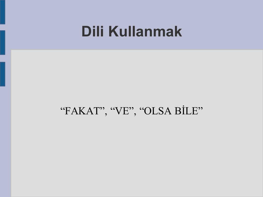 Dili Kullanmak FAKAT , VE , OLSA BİLE