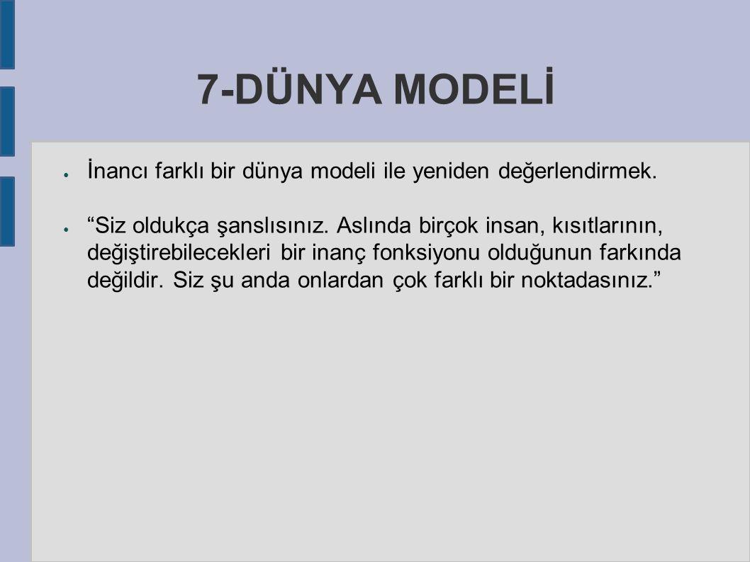 7-DÜNYA MODELİ ● İnancı farklı bir dünya modeli ile yeniden değerlendirmek.