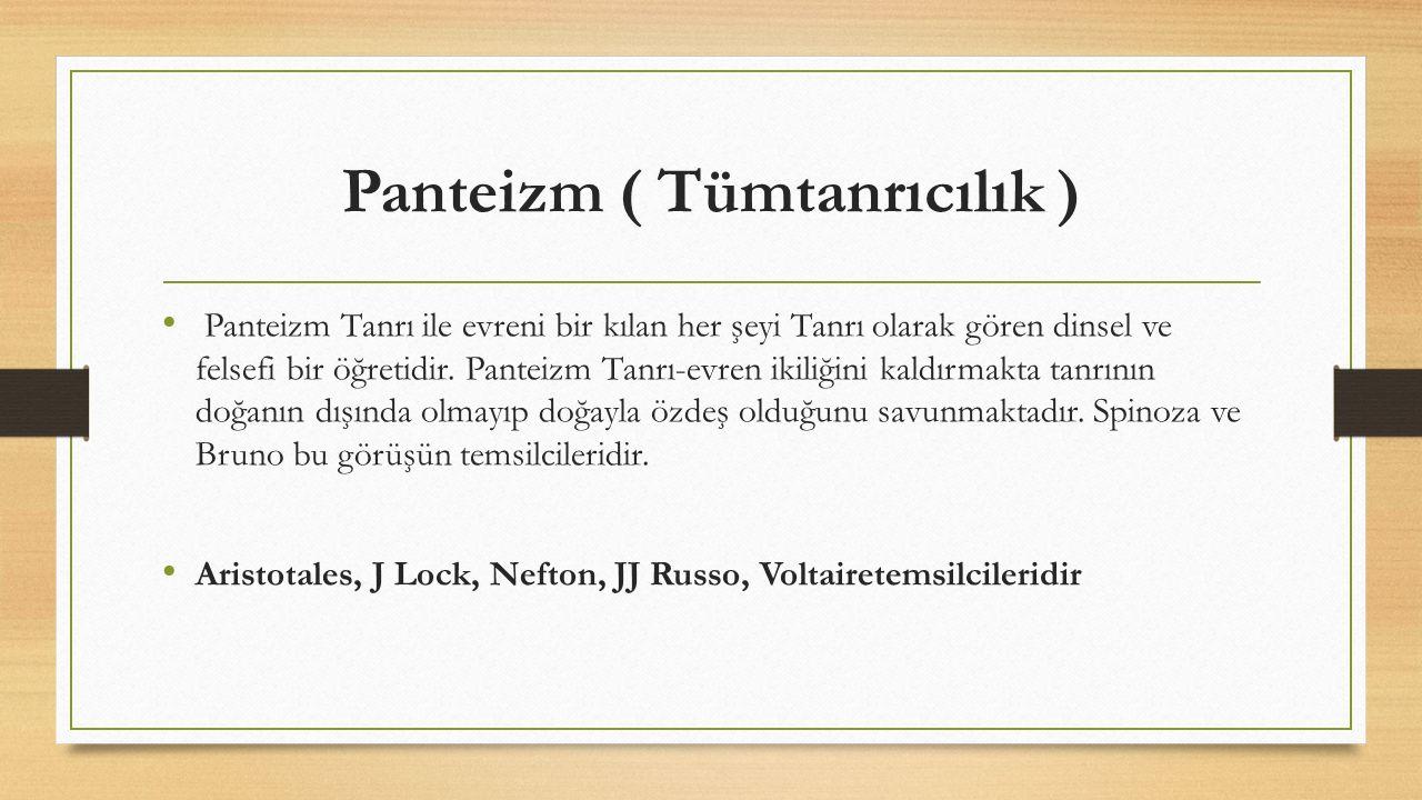 Panteizm ( Tümtanrıcılık ) Panteizm Tanrı ile evreni bir kılan her şeyi Tanrı olarak gören dinsel ve felsefi bir öğretidir. Panteizm Tanrı-evren ikili