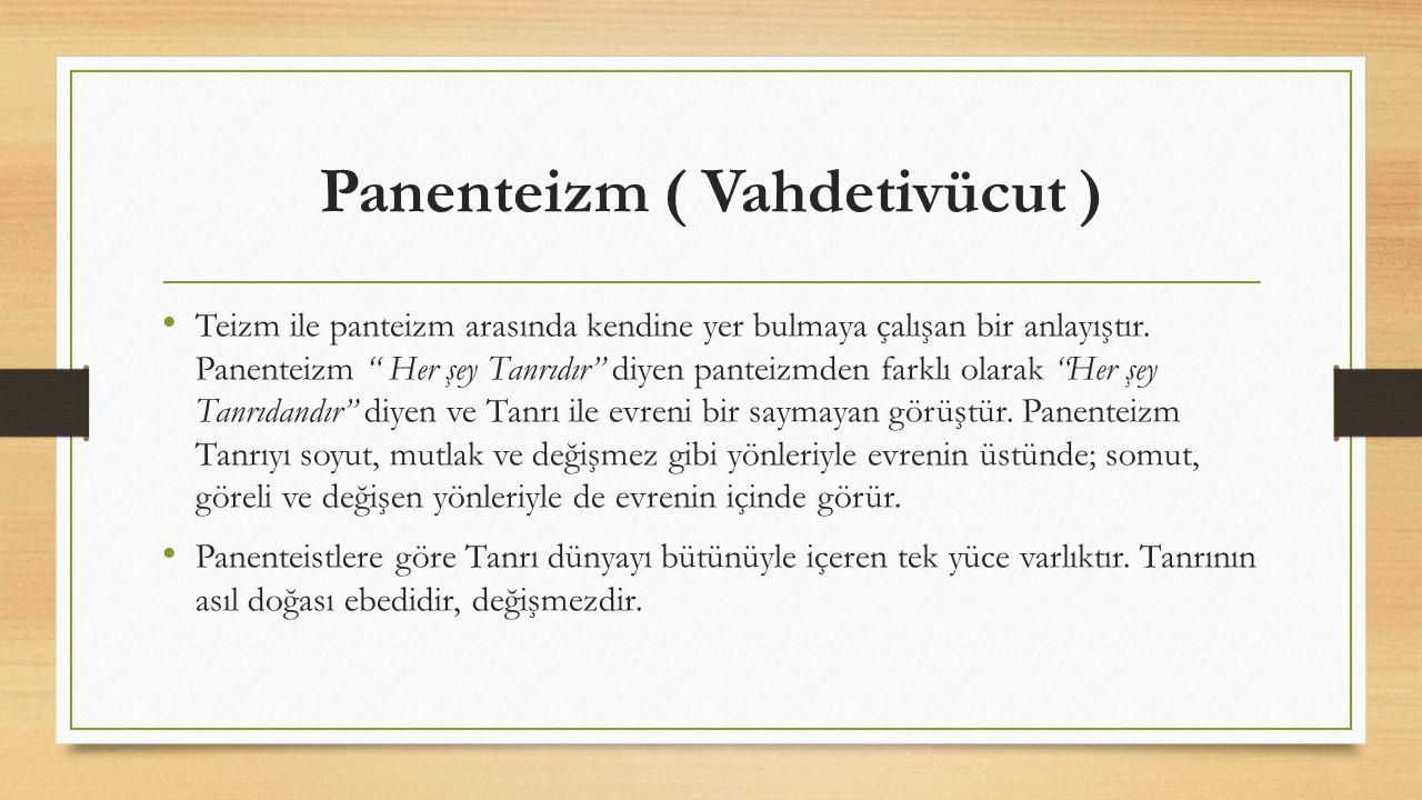 """Panenteizm ( Vahdetivücut ) Teizm ile panteizm arasında kendine yer bulmaya çalışan bir anlayıştır. Panenteizm """" Her şey Tanrıdır"""" diyen panteizmden f"""