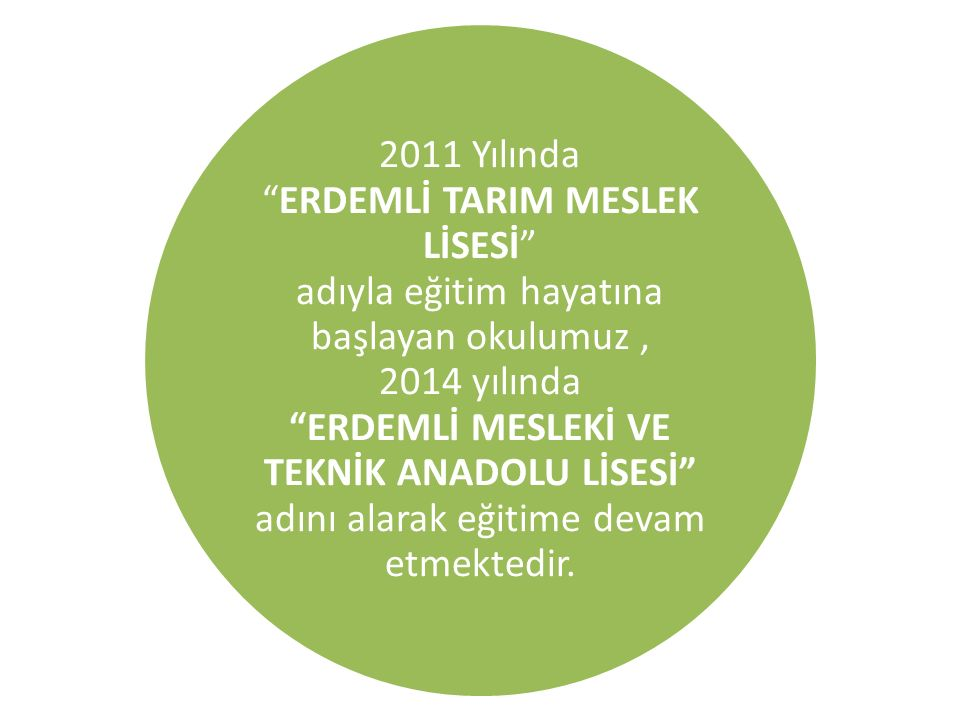 2011 Yılında ERDEMLİ TARIM MESLEK LİSESİ adıyla eğitim hayatına başlayan okulumuz, 2014 yılında ERDEMLİ MESLEKİ VE TEKNİK ANADOLU LİSESİ adını alarak eğitime devam etmektedir.