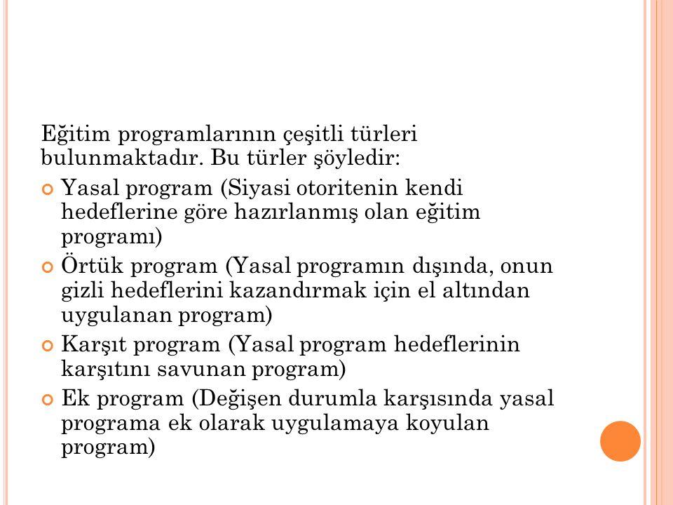 Eğitim programlarının çeşitli türleri bulunmaktadır. Bu türler şöyledir: Yasal program (Siyasi otoritenin kendi hedeflerine göre hazırlanmış olan eğit
