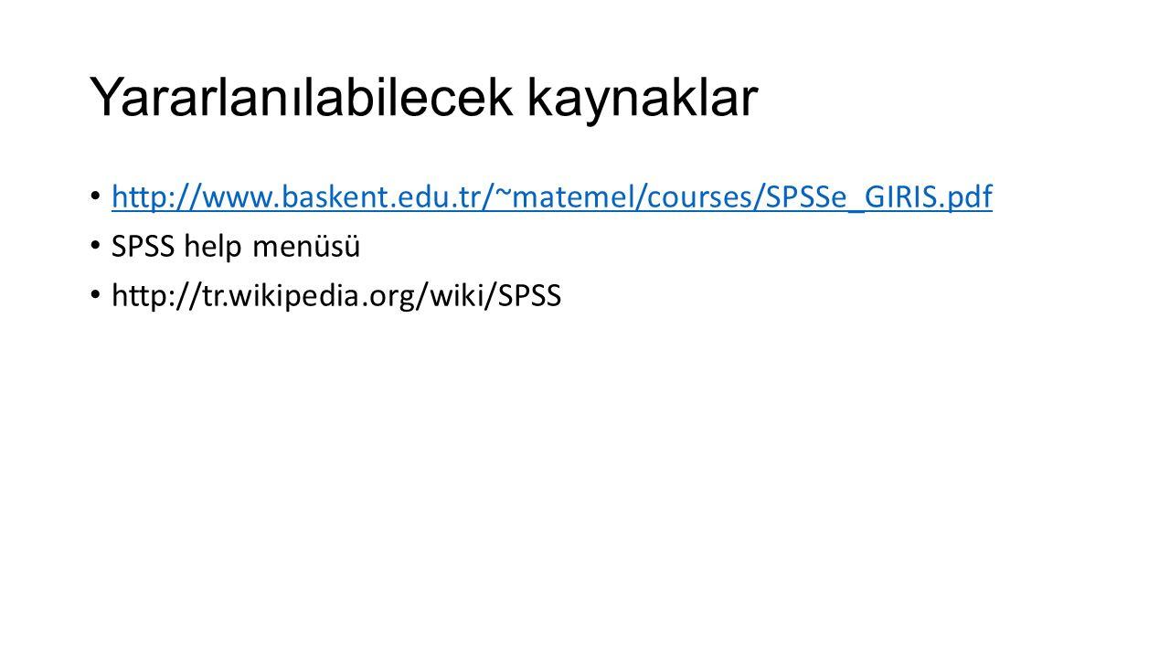 Yararlanılabilecek kaynaklar http://www.baskent.edu.tr/~matemel/courses/SPSSe_GIRIS.pdf SPSS help menüsü http://tr.wikipedia.org/wiki/SPSS