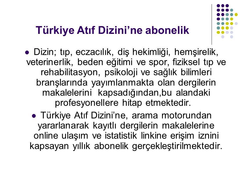 Türkiye Atıf Dizini'ne abonelik Dizin; tıp, eczacılık, diş hekimliği, hemşirelik, veterinerlik, beden eğitimi ve spor, fiziksel tıp ve rehabilitasyon, psikoloji ve sağlık bilimleri branşlarında yayımlanmakta olan dergilerin makalelerini kapsadığından,bu alandaki profesyonellere hitap etmektedir.