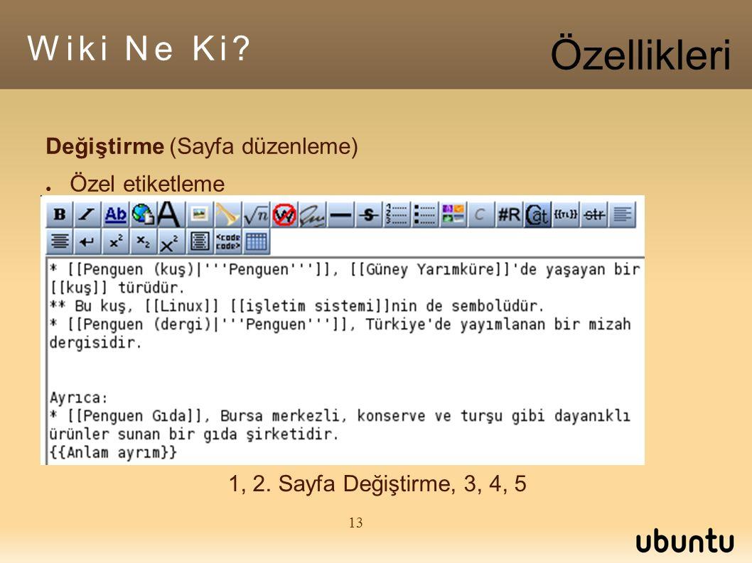 13 1, 2. Sayfa Değiştirme, 3, 4, 5 Değiştirme (Sayfa düzenleme) ● Özel etiketleme Wiki Ne Ki.