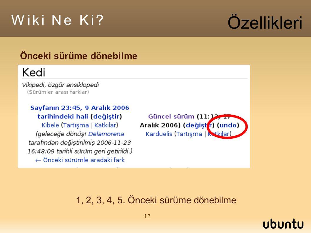 17 1, 2, 3, 4, 5. Önceki sürüme dönebilme Önceki sürüme dönebilme Wiki Ne Ki? Özellikleri