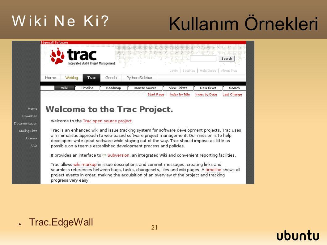 21 ● Trac.EdgeWall Wiki Ne Ki Kullanım Örnekleri