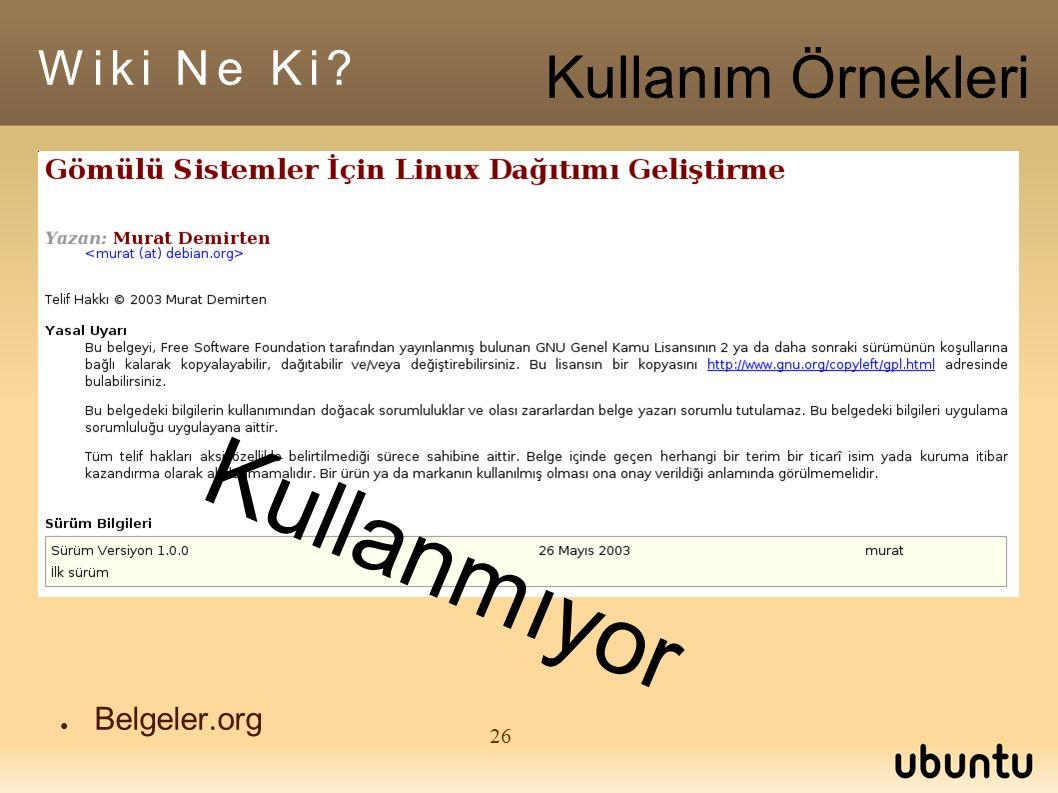 26 ● Belgeler.org Wiki Ne Ki Kullanım Örnekleri Kullanmıyor