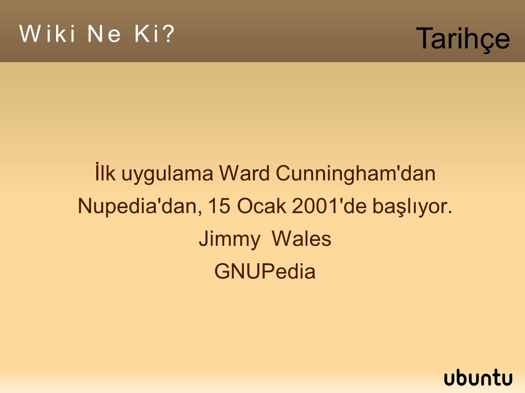 Wiki Ne Ki. İlk uygulama Ward Cunningham dan Nupedia dan, 15 Ocak 2001 de başlıyor.