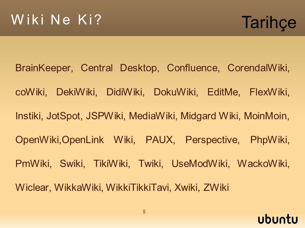 8 Wiki BrainKeeper, Central Desktop, Confluence, CorendalWiki, coWiki, DekiWiki, DidiWiki, DokuWiki, EditMe, FlexWiki, Instiki, JotSpot, JSPWiki, MediaWiki, Midgard Wiki, MoinMoin, OpenWiki,OpenLink Wiki, PAUX, Perspective, PhpWiki, PmWiki, Swiki, TikiWiki, Twiki, UseModWiki, WackoWiki, Wiclear, WikkaWiki, WikkiTikkiTavi, Xwiki, ZWiki Wiki Ne Ki.