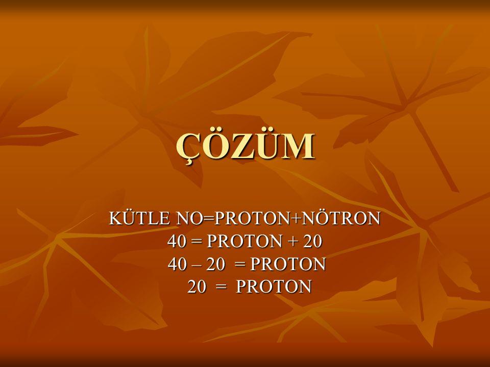 ÖRNEK: Bir Y elementinin kütle numarası 40,nötron sayısı 20 ise proton sayısı kaçtır?