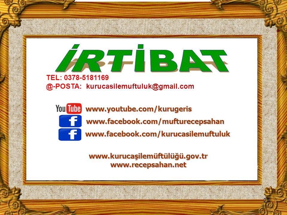 TEL: 0378-5181169 @-POSTA: kurucasilemuftuluk@gmail.com 25 www.youtube.com/kurugeris www.kurucaşilemüftülüğü.gov.tr www.recepsahan.net www.facebook.com/mufturecepsahan www.facebook.com/kurucasilemuftuluk