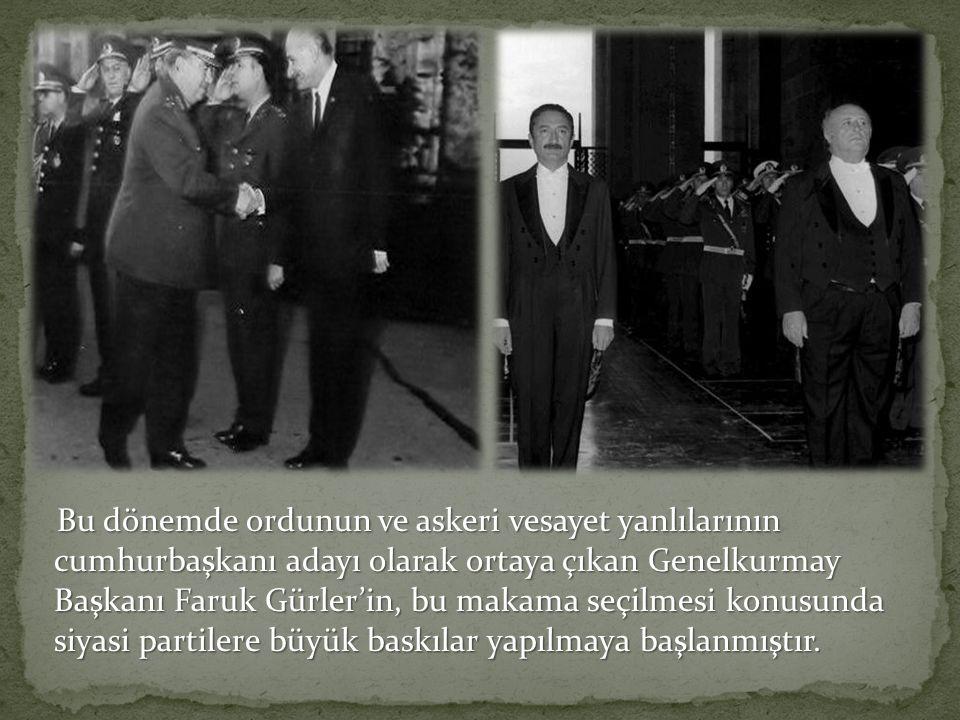 Bu dönemde ordunun ve askeri vesayet yanlılarının cumhurbaşkanı adayı olarak ortaya çıkan Genelkurmay Başkanı Faruk Gürler'in, bu makama seçilmesi konusunda siyasi partilere büyük baskılar yapılmaya başlanmıştır.