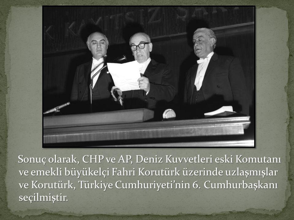 Sonuç olarak, CHP ve AP, Deniz Kuvvetleri eski Komutanı ve emekli büyükelçi Fahri Korutürk üzerinde uzlaşmışlar ve Korutürk, Türkiye Cumhuriyeti'nin 6.