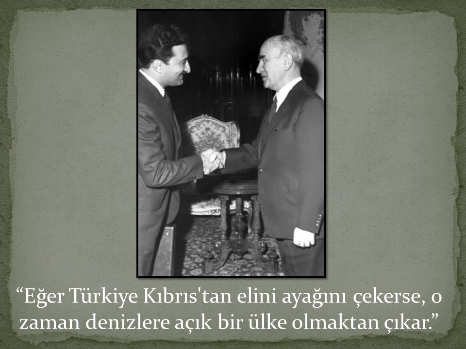 Eğer Türkiye Kıbrıs tan elini ayağını çekerse, o zaman denizlere açık bir ülke olmaktan çıkar.