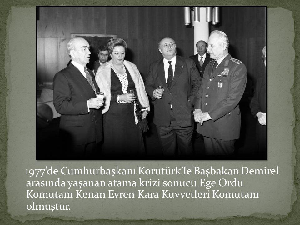 1977'de Cumhurbaşkanı Korutürk'le Başbakan Demirel arasında yaşanan atama krizi sonucu Ege Ordu Komutanı Kenan Evren Kara Kuvvetleri Komutanı olmuştur.