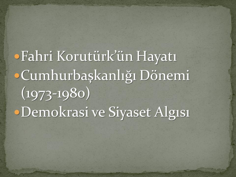 Fahri Korutürk'ün Hayatı Fahri Korutürk'ün Hayatı Cumhurbaşkanlığı Dönemi (1973-1980) Cumhurbaşkanlığı Dönemi (1973-1980) Demokrasi ve Siyaset Algısı Demokrasi ve Siyaset Algısı