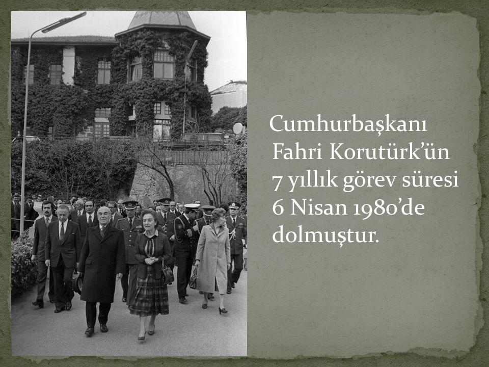 Cumhurbaşkanı Fahri Korutürk'ün 7 yıllık görev süresi 6 Nisan 1980'de dolmuştur.