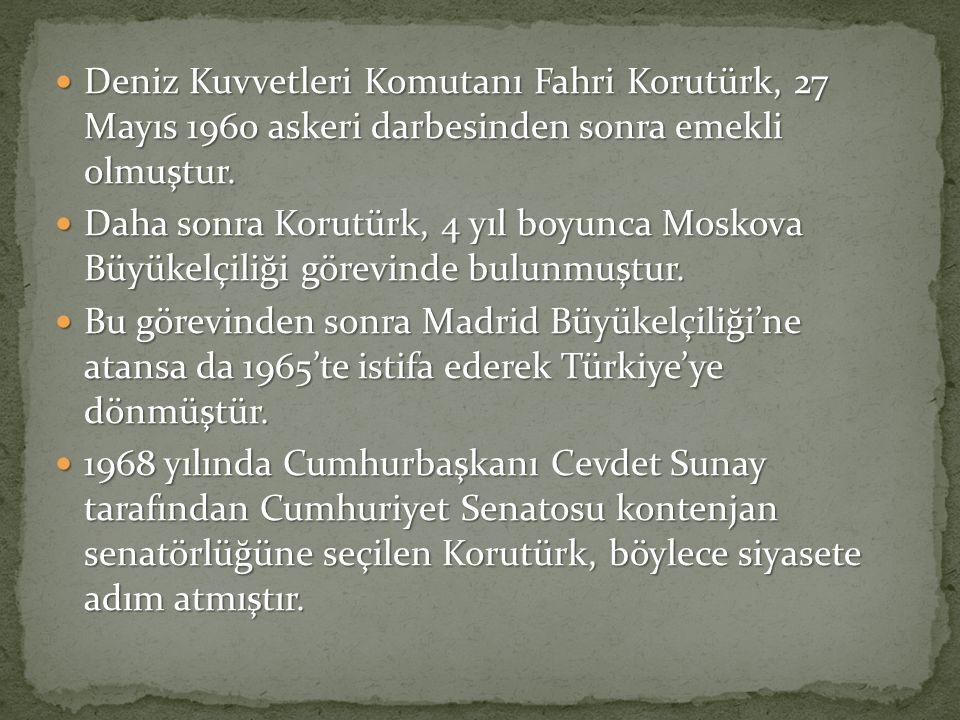 Deniz Kuvvetleri Komutanı Fahri Korutürk, 27 Mayıs 1960 askeri darbesinden sonra emekli olmuştur.